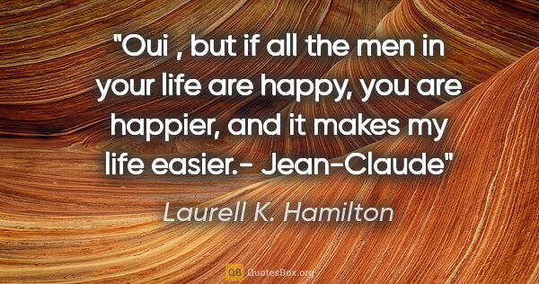 "Laurell K. Hamilton quote: ""Oui , but if all the men in your life are happy, you are..."""
