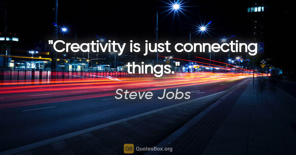 "Steve Jobs quote: ""Creativity is just connecting things."""