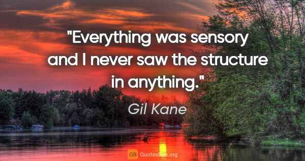 "Gil Kane quote: ""Everything was sensory and I never saw the structure in anything."""