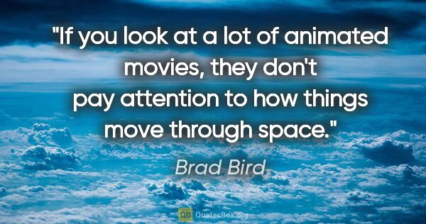"Brad Bird quote: ""If you look at a lot of animated movies, they don't pay..."""