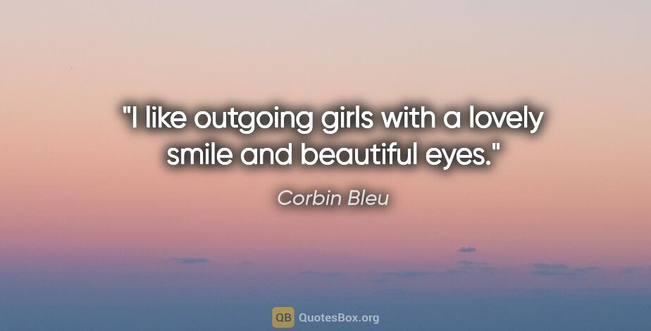 "Corbin Bleu quote: ""I like outgoing girls with a lovely smile and beautiful eyes."""
