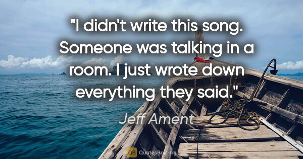 "Jeff Ament quote: ""I didn't write this song. Someone was talking in a room. I..."""