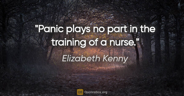 "Elizabeth Kenny quote: ""Panic plays no part in the training of a nurse."""