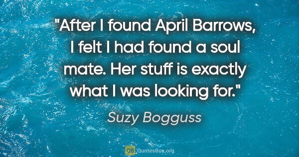 "Suzy Bogguss quote: ""After I found April Barrows, I felt I had found a soul mate...."""