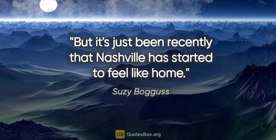 "Suzy Bogguss quote: ""But it's just been recently that Nashville has started to feel..."""
