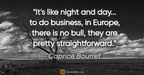 "Caprice Bourret quote: ""It's like night and day... to do business, in Europe, there is..."""