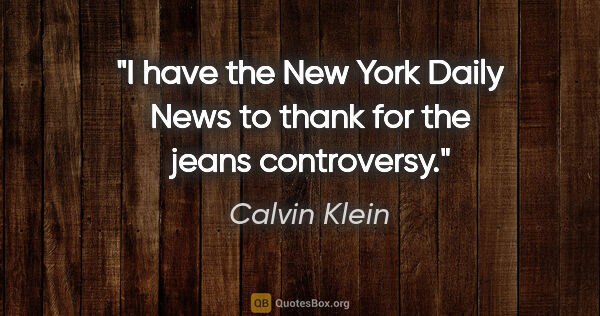 "Calvin Klein quote: ""I have the New York Daily News to thank for the jeans..."""