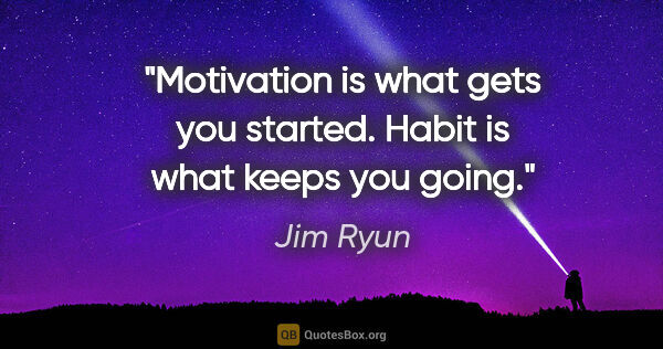 "Jim Ryun quote: ""Motivation is what gets you started. Habit is what keeps you..."""