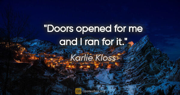 "Karlie Kloss quote: ""Doors opened for me and I ran for it."""