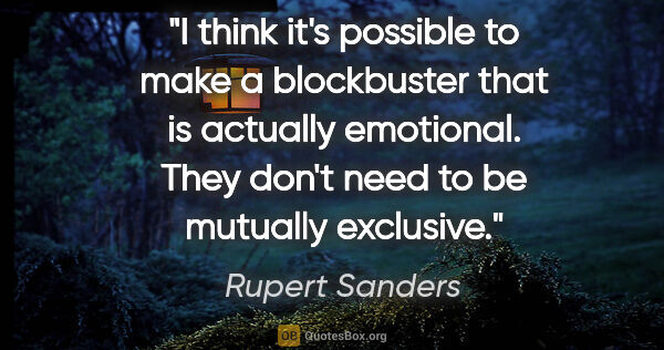 "Rupert Sanders quote: ""I think it's possible to make a blockbuster that is actually..."""