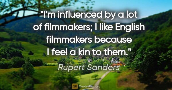 "Rupert Sanders quote: ""I'm influenced by a lot of filmmakers; I like English..."""