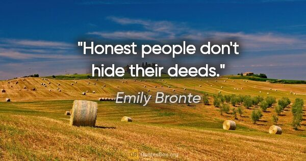 "Emily Bronte quote: ""Honest people don't hide their deeds."""