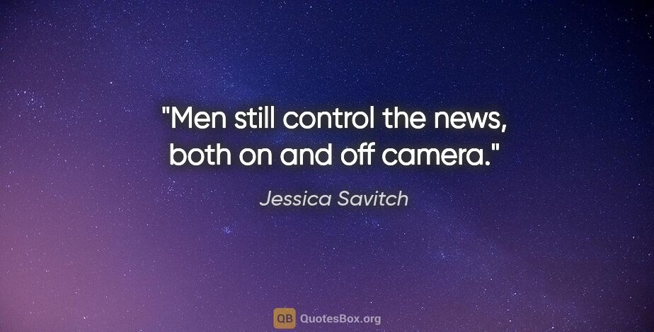 """Jessica Savitch quote: """"Men still control the news, both on and off camera."""""""