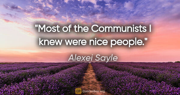 "Alexei Sayle quote: ""Most of the Communists I knew were nice people."""