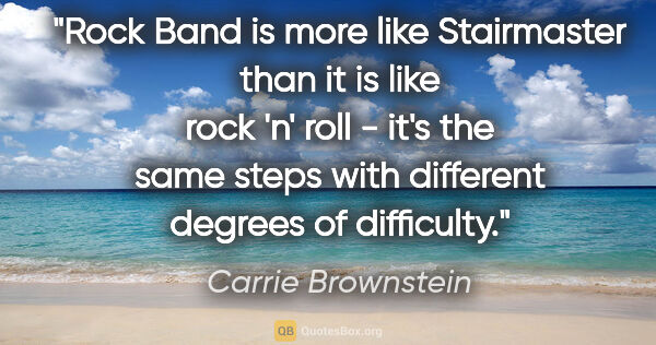 "Carrie Brownstein quote: ""Rock Band is more like Stairmaster than it is like rock 'n'..."""