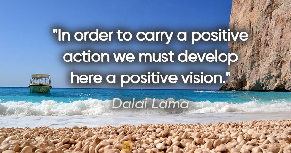 "Dalai Lama quote: ""In order to carry a positive action we must develop here a..."""
