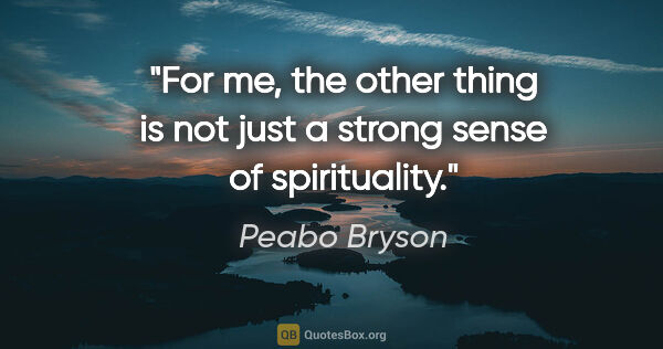 "Peabo Bryson quote: ""For me, the other thing is not just a strong sense of..."""