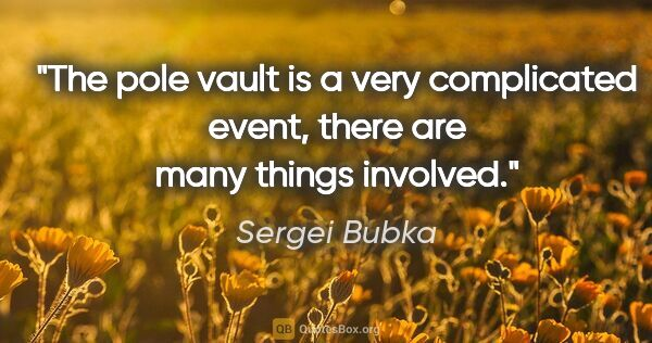 "Sergei Bubka quote: ""The pole vault is a very complicated event, there are many..."""
