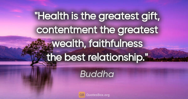 "Buddha quote: ""Health is the greatest gift, contentment the greatest wealth,..."""