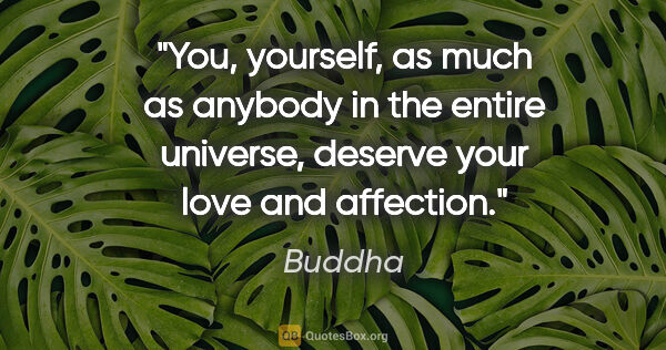 "Buddha quote: ""You, yourself, as much as anybody in the entire universe,..."""