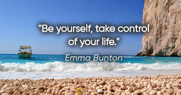 "Emma Bunton quote: ""Be yourself, take control of your life."""