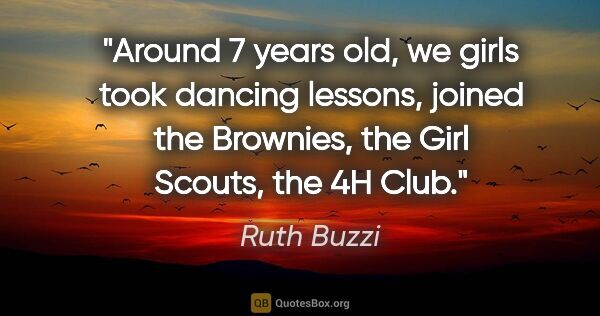"Ruth Buzzi quote: ""Around 7 years old, we girls took dancing lessons, joined the..."""