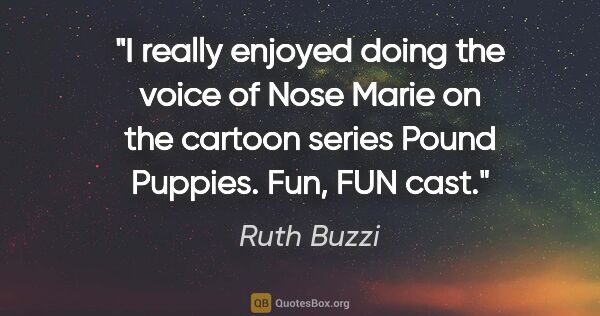"Ruth Buzzi quote: ""I really enjoyed doing the voice of Nose Marie on the cartoon..."""