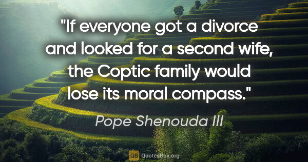 "Pope Shenouda III quote: ""If everyone got a divorce and looked for a second wife, the..."""