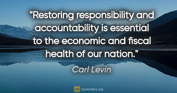 "Carl Levin quote: ""Restoring responsibility and accountability is essential to..."""