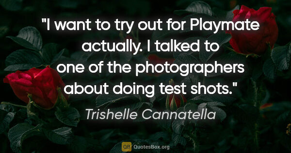 "Trishelle Cannatella quote: ""I want to try out for Playmate actually. I talked to one of..."""