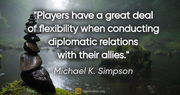 "Michael K. Simpson quote: ""Players have a great deal of flexibility when conducting..."""