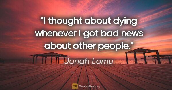 "Jonah Lomu quote: ""I thought about dying whenever I got bad news about other people."""