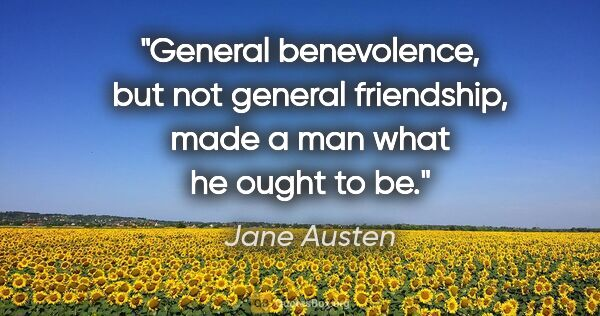 "Jane Austen quote: ""General benevolence, but not general friendship, made a man..."""