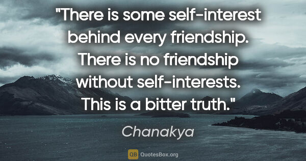 "Chanakya quote: ""There is some self-interest behind every friendship. There is..."""