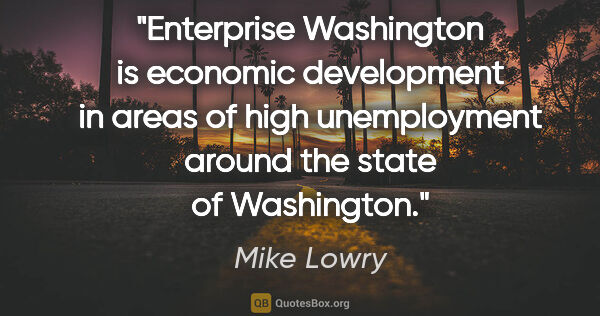"Mike Lowry quote: ""Enterprise Washington is economic development in areas of high..."""