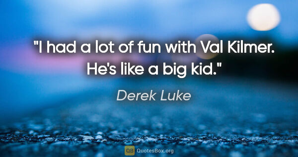 "Derek Luke quote: ""I had a lot of fun with Val Kilmer. He's like a big kid."""